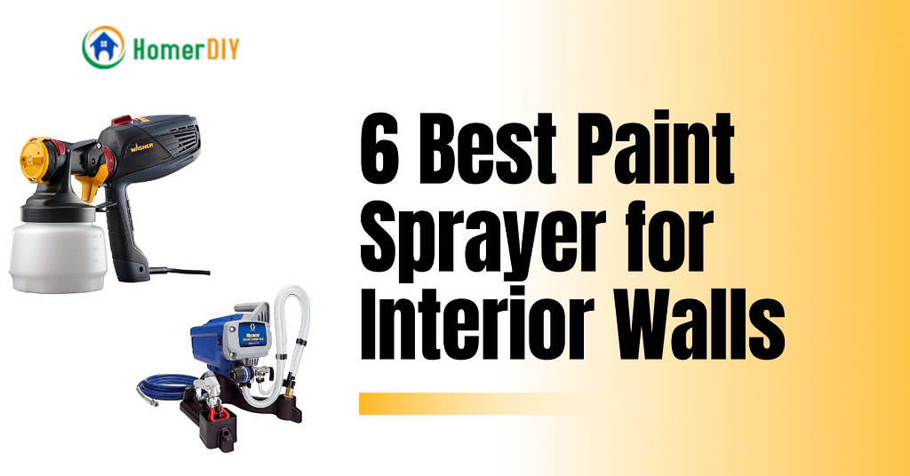 Top 6 Best Paint Sprayer for Interior Walls Review and Buying Guide